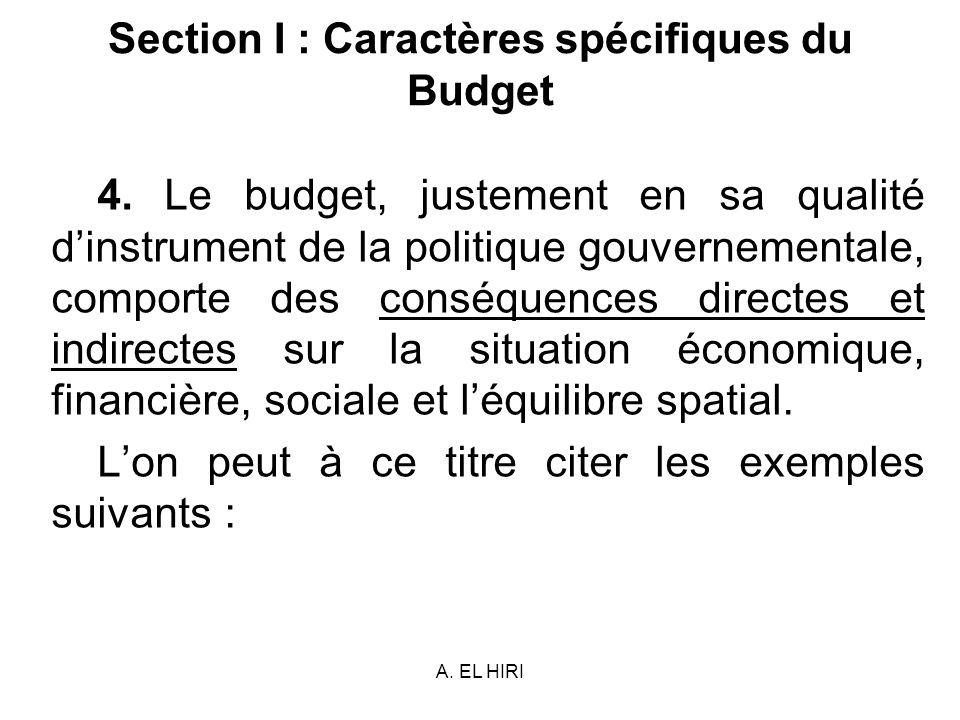 A. EL HIRI Section I : Caractères spécifiques du Budget 4. Le budget, justement en sa qualité dinstrument de la politique gouvernementale, comporte de