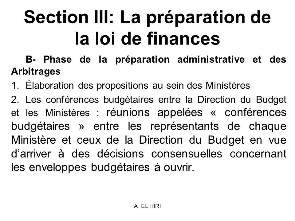 A. EL HIRI Section III: La préparation de la loi de finances B- Phase de la préparation administrative et des Arbitrages 1.Élaboration des proposition