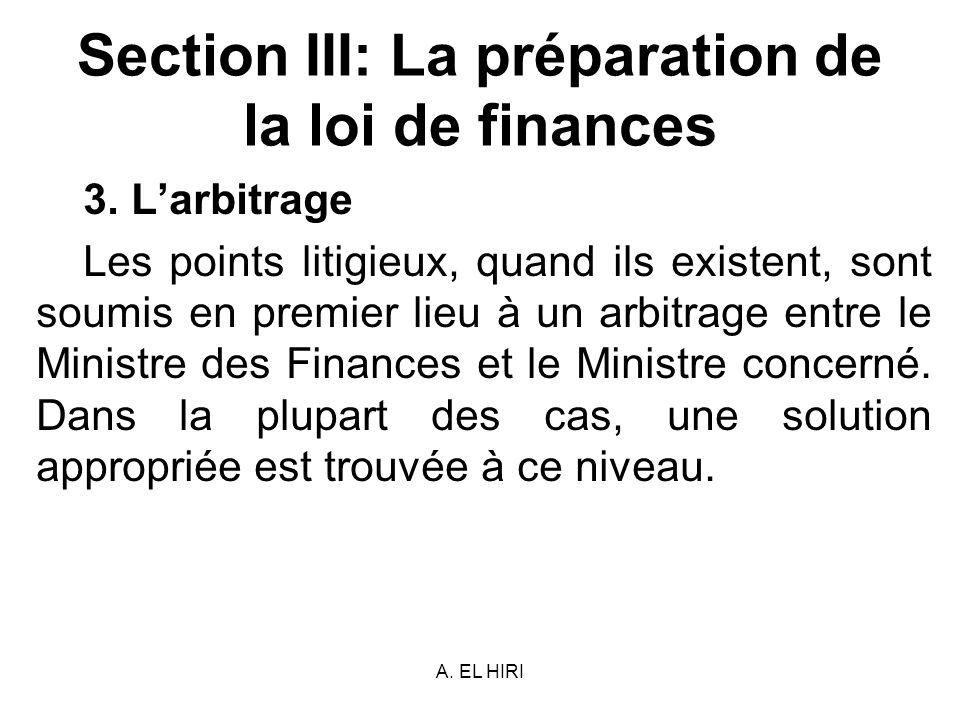 A. EL HIRI Section III: La préparation de la loi de finances 3. Larbitrage Les points litigieux, quand ils existent, sont soumis en premier lieu à un