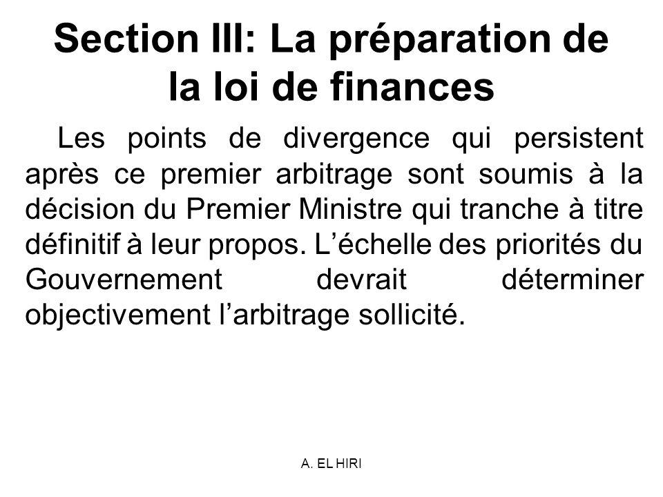 A. EL HIRI Section III: La préparation de la loi de finances Les points de divergence qui persistent après ce premier arbitrage sont soumis à la décis