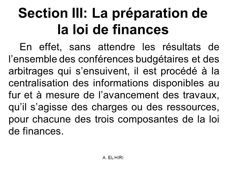 A. EL HIRI Section III: La préparation de la loi de finances En effet, sans attendre les résultats de lensemble des conférences budgétaires et des arb