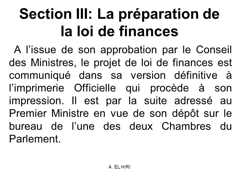 A. EL HIRI Section III: La préparation de la loi de finances A lissue de son approbation par le Conseil des Ministres, le projet de loi de finances es
