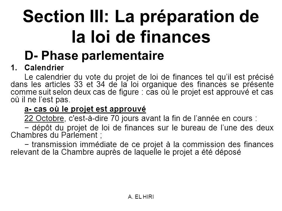 A. EL HIRI Section III: La préparation de la loi de finances D- Phase parlementaire 1.Calendrier Le calendrier du vote du projet de loi de finances te