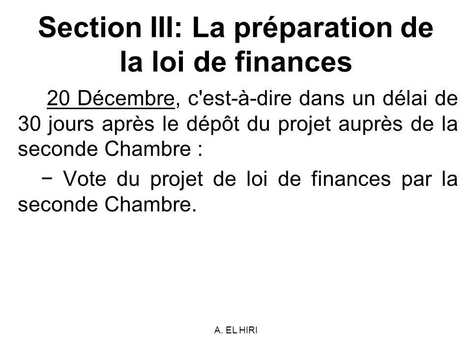 A. EL HIRI Section III: La préparation de la loi de finances 20 Décembre, c'est-à-dire dans un délai de 30 jours après le dépôt du projet auprès de la