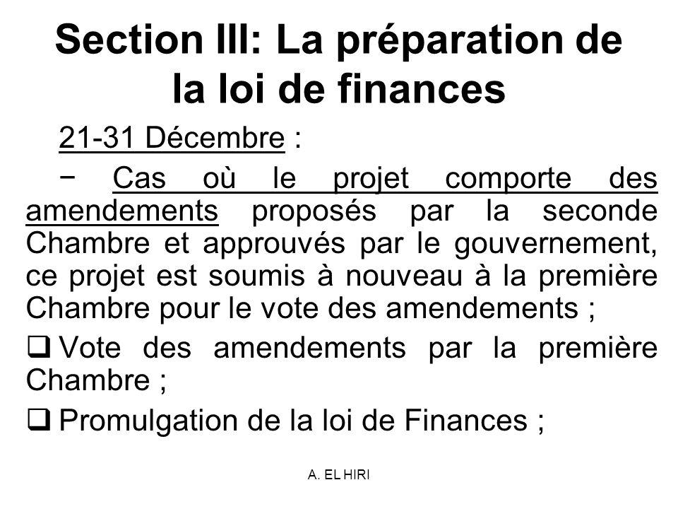 A. EL HIRI Section III: La préparation de la loi de finances 21-31 Décembre : Cas où le projet comporte des amendements proposés par la seconde Chambr