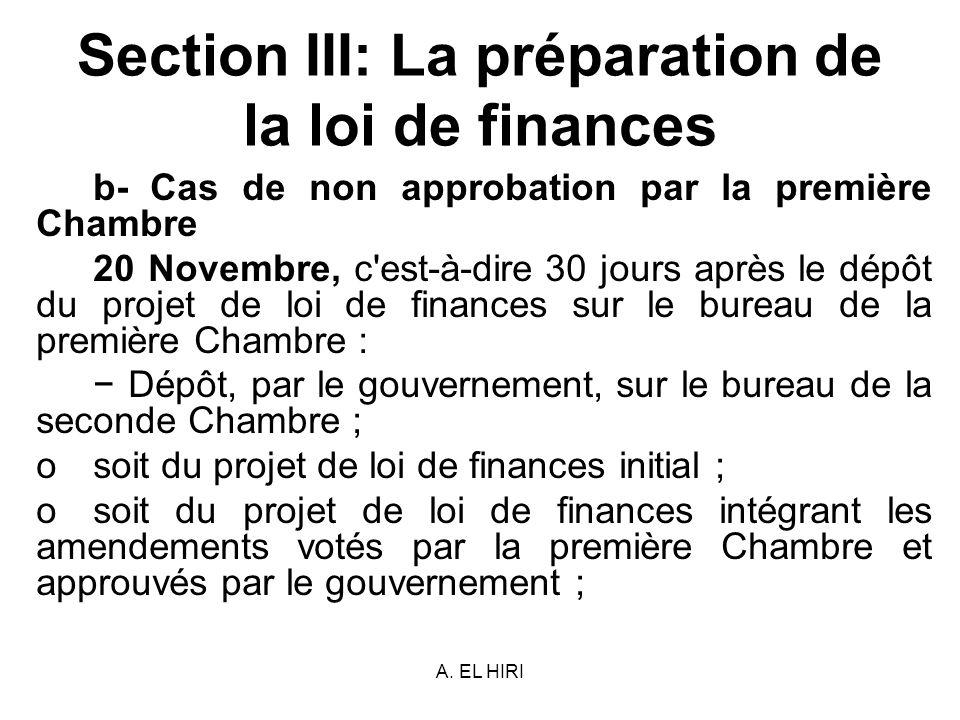 A. EL HIRI Section III: La préparation de la loi de finances b- Cas de non approbation par la première Chambre 20 Novembre, c'est-à-dire 30 jours aprè