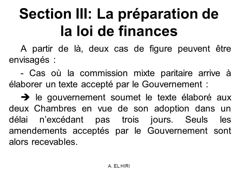 A. EL HIRI Section III: La préparation de la loi de finances A partir de là, deux cas de figure peuvent être envisagés : - Cas où la commission mixte