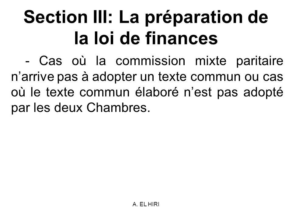 A. EL HIRI Section III: La préparation de la loi de finances - Cas où la commission mixte paritaire narrive pas à adopter un texte commun ou cas où le