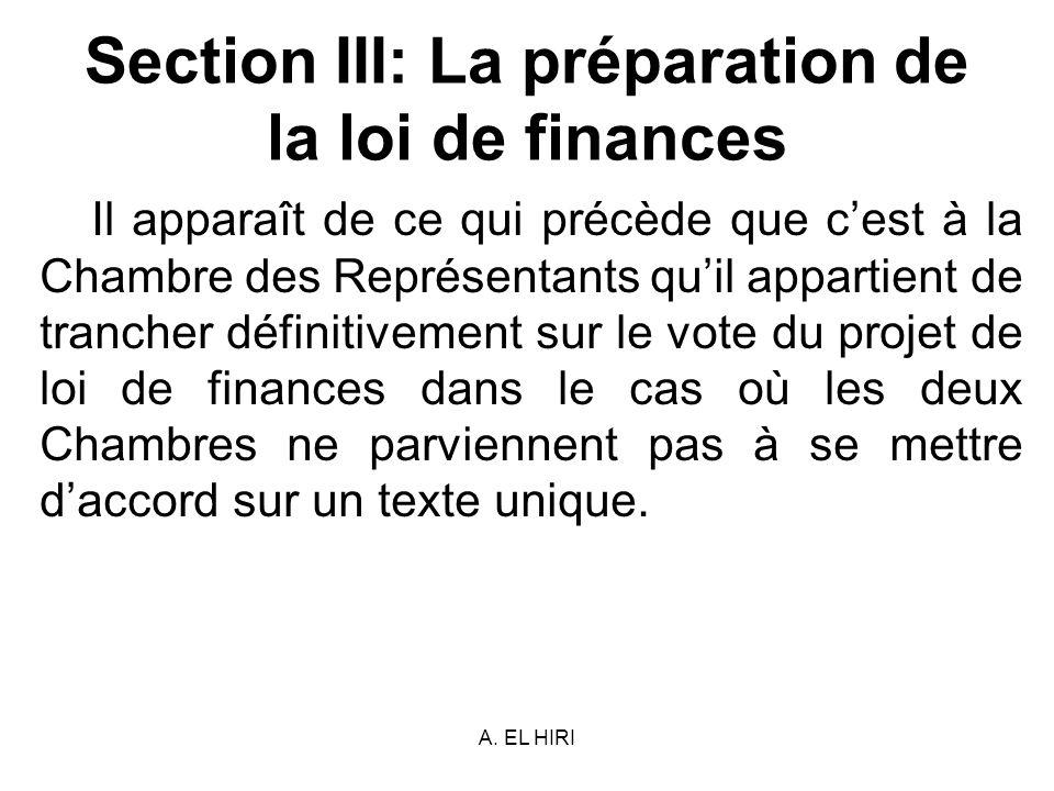 A. EL HIRI Section III: La préparation de la loi de finances Il apparaît de ce qui précède que cest à la Chambre des Représentants quil appartient de