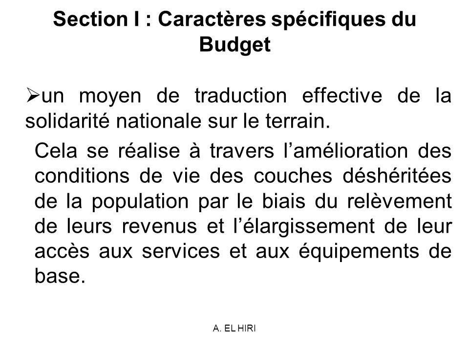 A. EL HIRI Section I : Caractères spécifiques du Budget un moyen de traduction effective de la solidarité nationale sur le terrain. Cela se réalise à