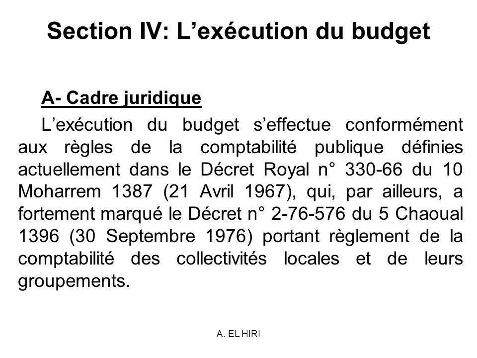 A. EL HIRI Section IV: Lexécution du budget A- Cadre juridique Lexécution du budget seffectue conformément aux règles de la comptabilité publique défi