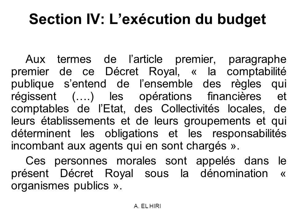 A. EL HIRI Section IV: Lexécution du budget Aux termes de larticle premier, paragraphe premier de ce Décret Royal, « la comptabilité publique sentend