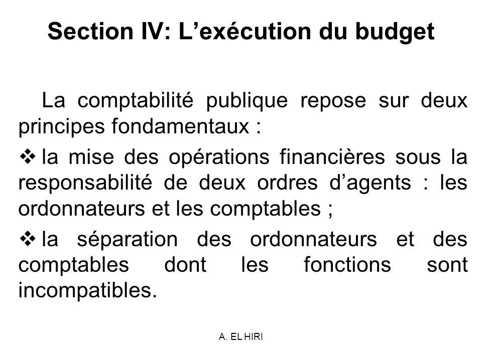 A. EL HIRI Section IV: Lexécution du budget La comptabilité publique repose sur deux principes fondamentaux : la mise des opérations financières sous