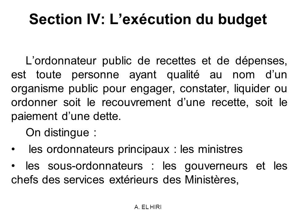 A. EL HIRI Section IV: Lexécution du budget Lordonnateur public de recettes et de dépenses, est toute personne ayant qualité au nom dun organisme publ