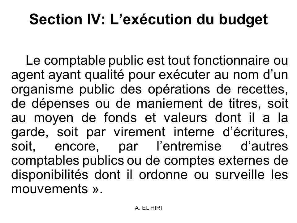 A. EL HIRI Section IV: Lexécution du budget Le comptable public est tout fonctionnaire ou agent ayant qualité pour exécuter au nom dun organisme publi