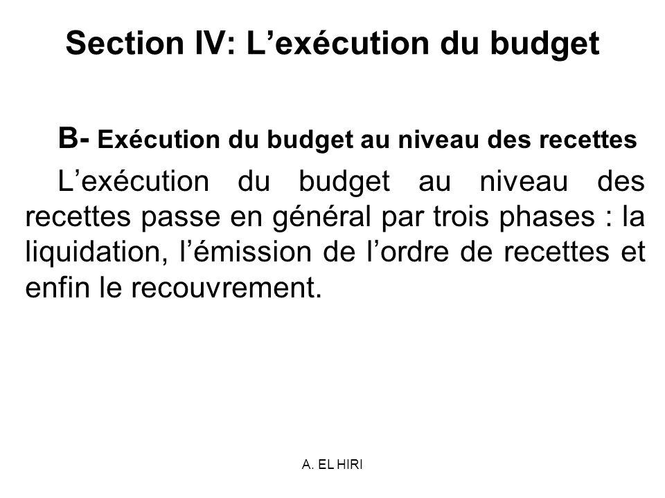 A. EL HIRI Section IV: Lexécution du budget B- Exécution du budget au niveau des recettes Lexécution du budget au niveau des recettes passe en général