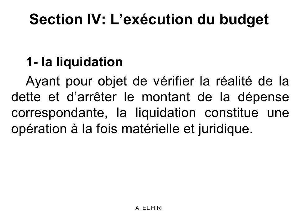A. EL HIRI Section IV: Lexécution du budget 1- la liquidation Ayant pour objet de vérifier la réalité de la dette et darrêter le montant de la dépense