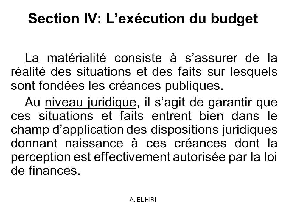 A. EL HIRI Section IV: Lexécution du budget La matérialité consiste à sassurer de la réalité des situations et des faits sur lesquels sont fondées les