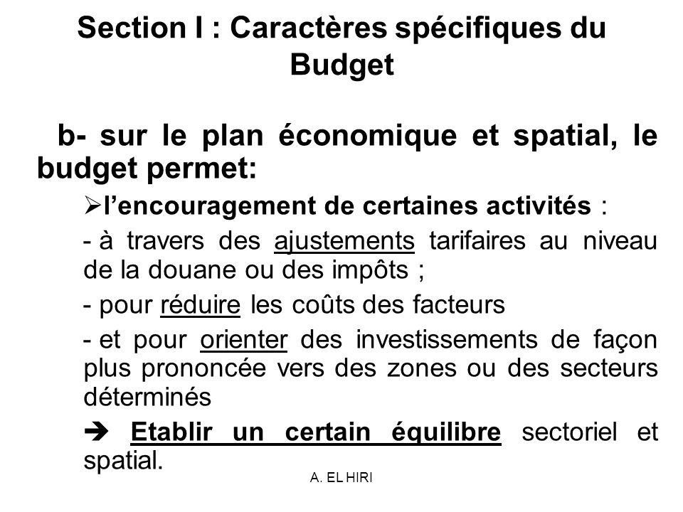 A. EL HIRI Section I : Caractères spécifiques du Budget b- sur le plan économique et spatial, le budget permet: lencouragement de certaines activités