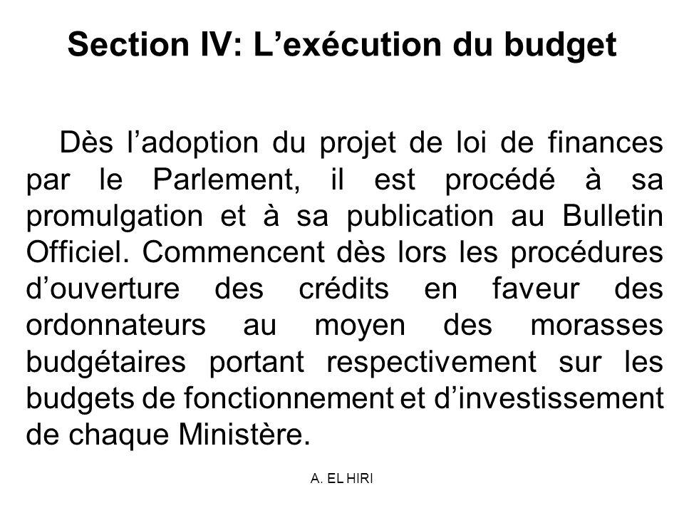 A. EL HIRI Section IV: Lexécution du budget Dès ladoption du projet de loi de finances par le Parlement, il est procédé à sa promulgation et à sa publ