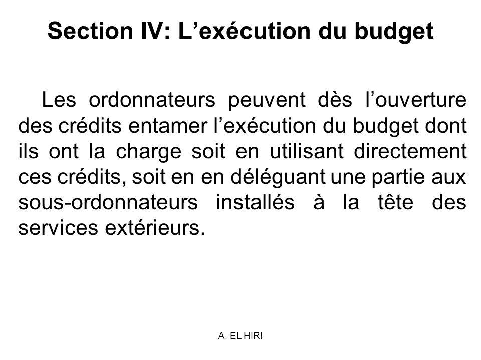 A. EL HIRI Section IV: Lexécution du budget Les ordonnateurs peuvent dès louverture des crédits entamer lexécution du budget dont ils ont la charge so
