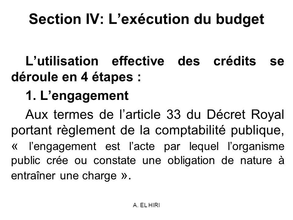 A. EL HIRI Section IV: Lexécution du budget Lutilisation effective des crédits se déroule en 4 étapes : 1. Lengagement Aux termes de larticle 33 du Dé