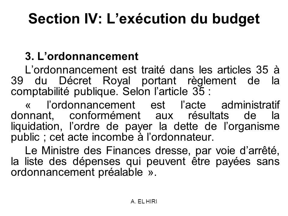A. EL HIRI Section IV: Lexécution du budget 3. Lordonnancement Lordonnancement est traité dans les articles 35 à 39 du Décret Royal portant règlement