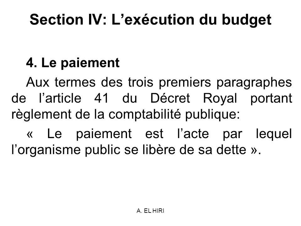 A. EL HIRI Section IV: Lexécution du budget 4. Le paiement Aux termes des trois premiers paragraphes de larticle 41 du Décret Royal portant règlement