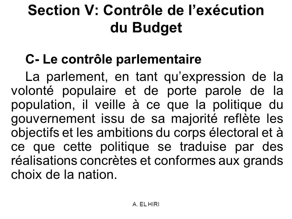 A. EL HIRI Section V: Contrôle de lexécution du Budget C- Le contrôle parlementaire La parlement, en tant quexpression de la volonté populaire et de p