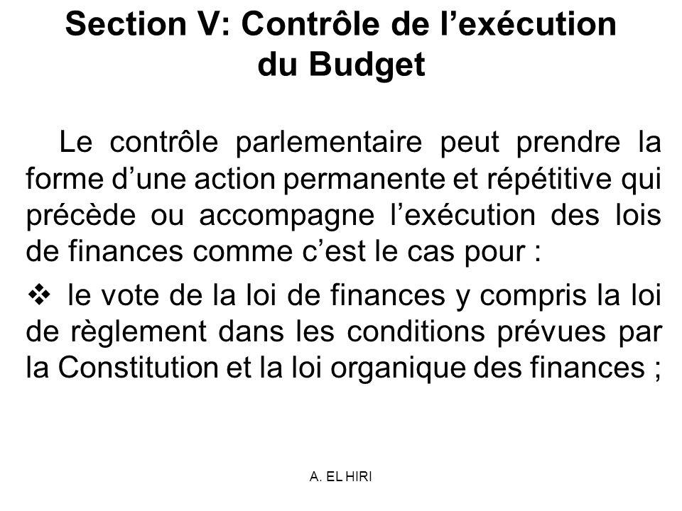 A. EL HIRI Section V: Contrôle de lexécution du Budget Le contrôle parlementaire peut prendre la forme dune action permanente et répétitive qui précèd