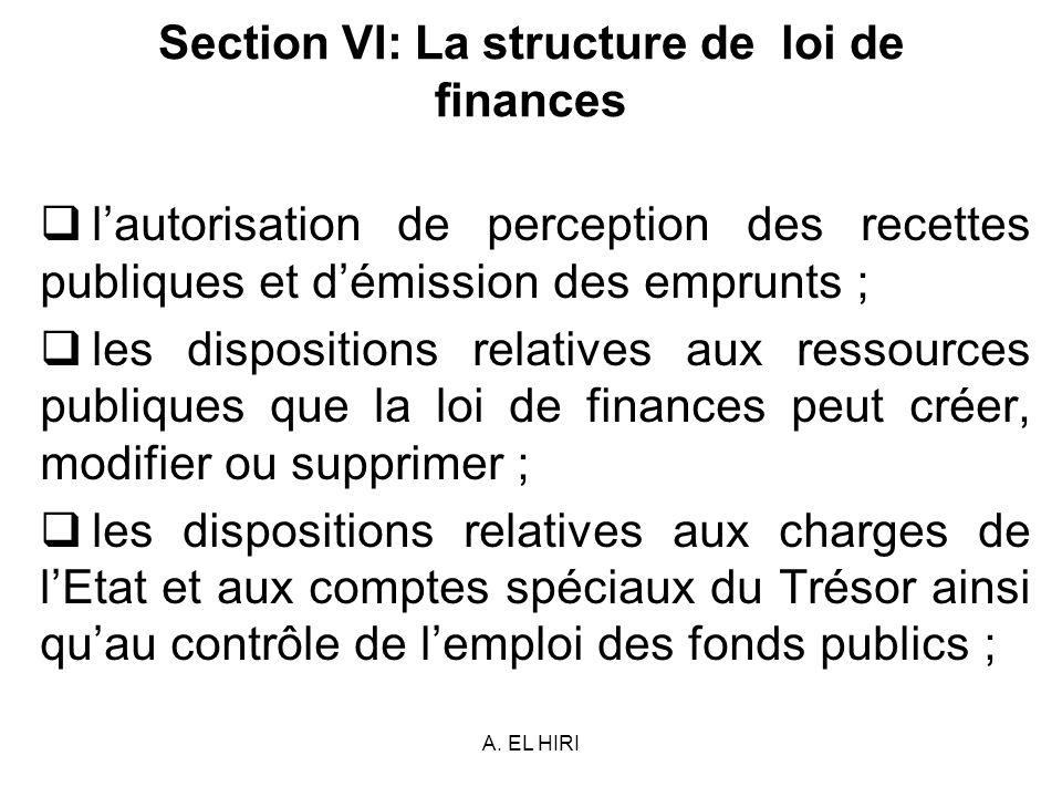 A. EL HIRI Section VI: La structure de loi de finances lautorisation de perception des recettes publiques et démission des emprunts ; les dispositions