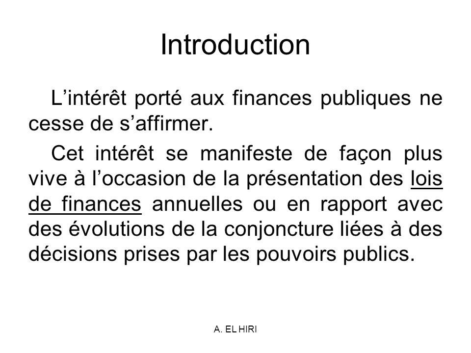 A. EL HIRI Introduction Lintérêt porté aux finances publiques ne cesse de saffirmer. Cet intérêt se manifeste de façon plus vive à loccasion de la pré