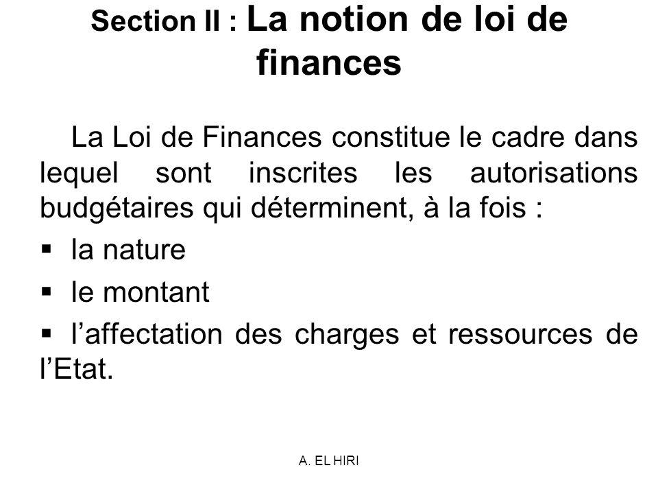 A. EL HIRI Section II : La notion de loi de finances La Loi de Finances constitue le cadre dans lequel sont inscrites les autorisations budgétaires qu