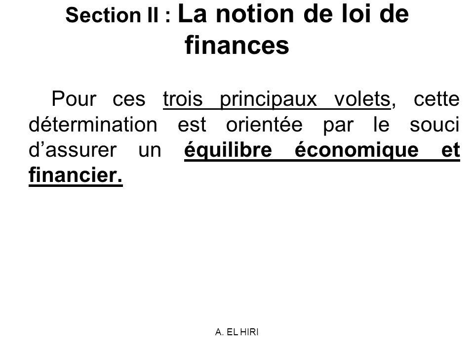 A. EL HIRI Section II : La notion de loi de finances Pour ces trois principaux volets, cette détermination est orientée par le souci dassurer un équil