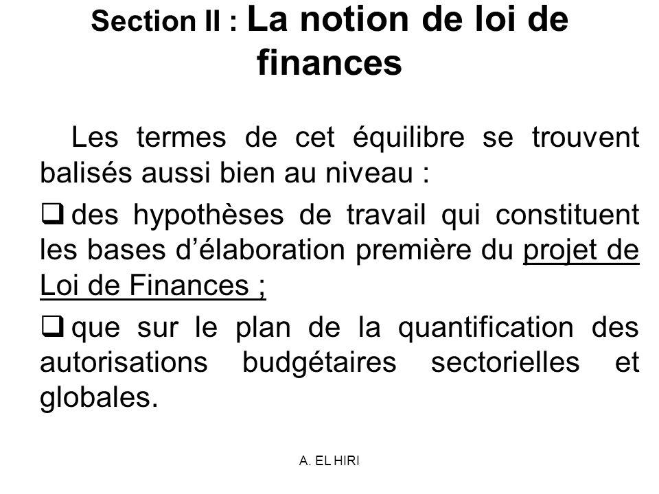 A. EL HIRI Section II : La notion de loi de finances Les termes de cet équilibre se trouvent balisés aussi bien au niveau : des hypothèses de travail