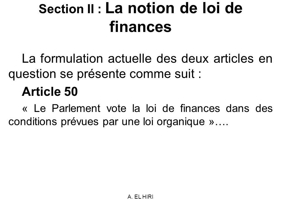 A. EL HIRI Section II : La notion de loi de finances La formulation actuelle des deux articles en question se présente comme suit : Article 50 « Le Pa