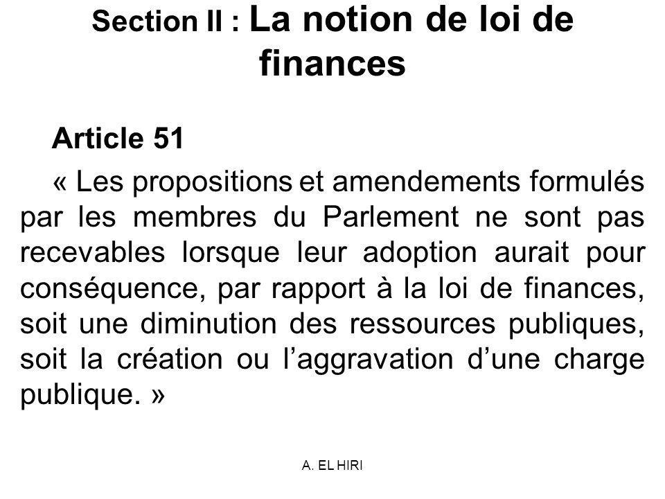 A. EL HIRI Section II : La notion de loi de finances Article 51 « Les propositions et amendements formulés par les membres du Parlement ne sont pas re