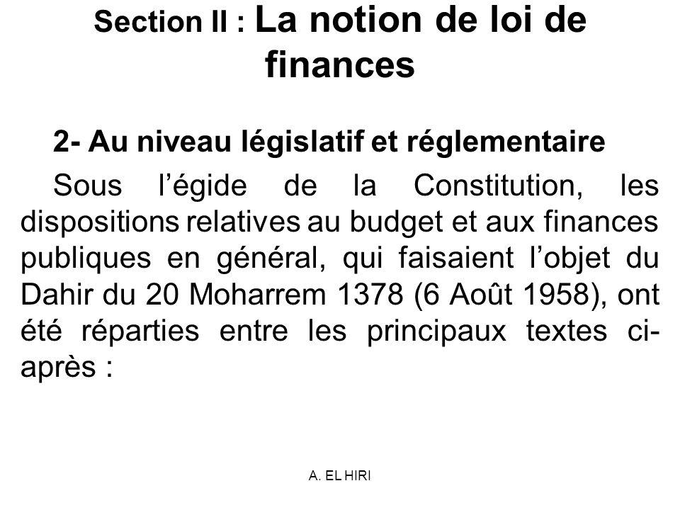 A. EL HIRI Section II : La notion de loi de finances 2- Au niveau législatif et réglementaire Sous légide de la Constitution, les dispositions relativ