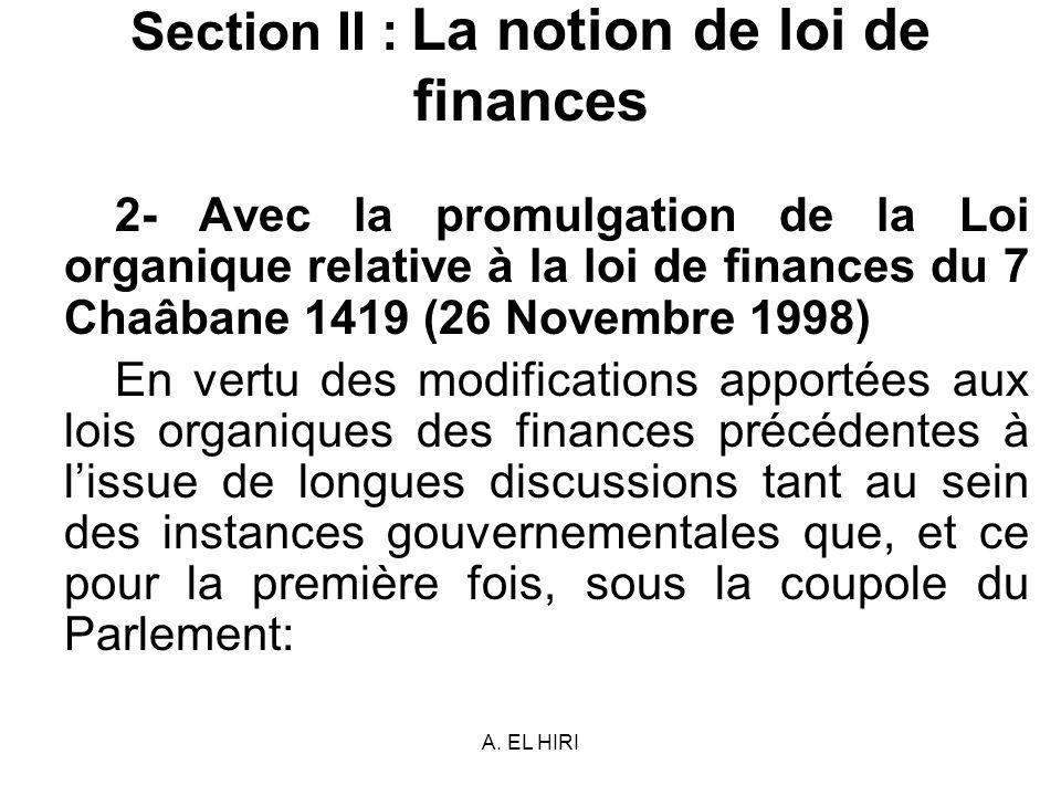 A. EL HIRI Section II : La notion de loi de finances 2- Avec la promulgation de la Loi organique relative à la loi de finances du 7 Chaâbane 1419 (26