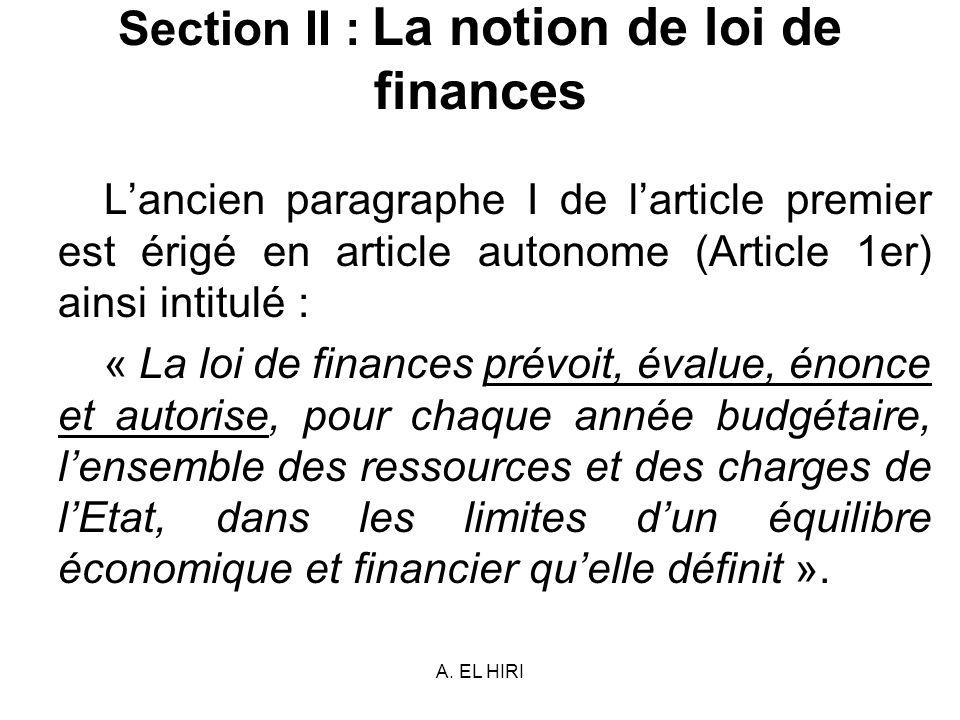 A. EL HIRI Section II : La notion de loi de finances Lancien paragraphe I de larticle premier est érigé en article autonome (Article 1er) ainsi intitu