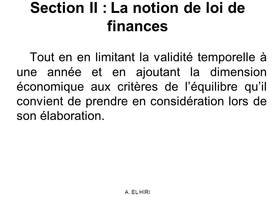 A. EL HIRI Section II : La notion de loi de finances Tout en en limitant la validité temporelle à une année et en ajoutant la dimension économique aux