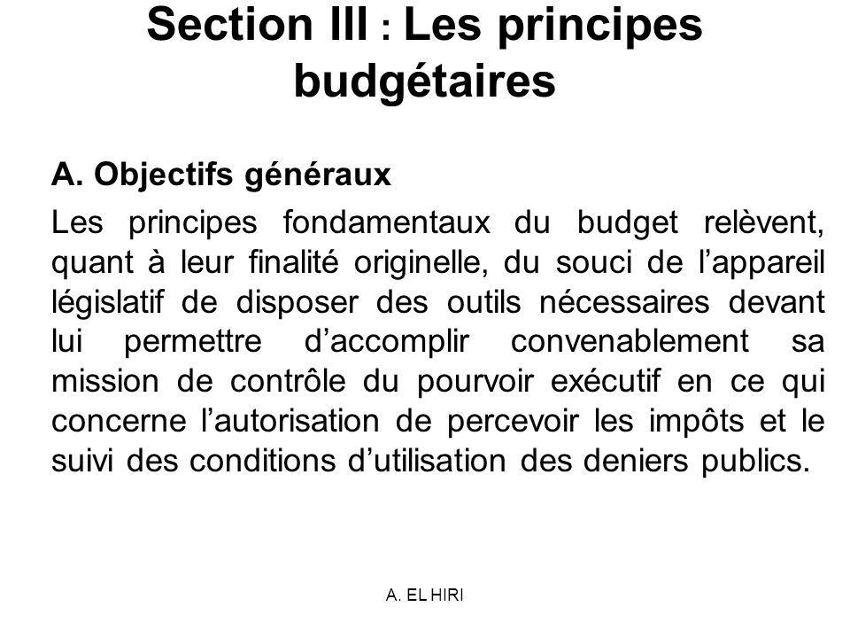 A. EL HIRI Section III : Les principes budgétaires A. Objectifs généraux Les principes fondamentaux du budget relèvent, quant à leur finalité originel