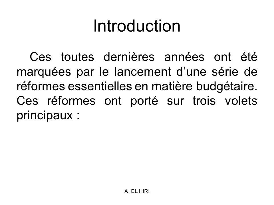 A. EL HIRI Introduction Ces toutes dernières années ont été marquées par le lancement dune série de réformes essentielles en matière budgétaire. Ces r