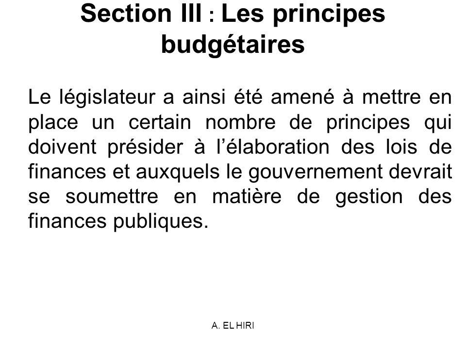 A. EL HIRI Section III : Les principes budgétaires Le législateur a ainsi été amené à mettre en place un certain nombre de principes qui doivent prési