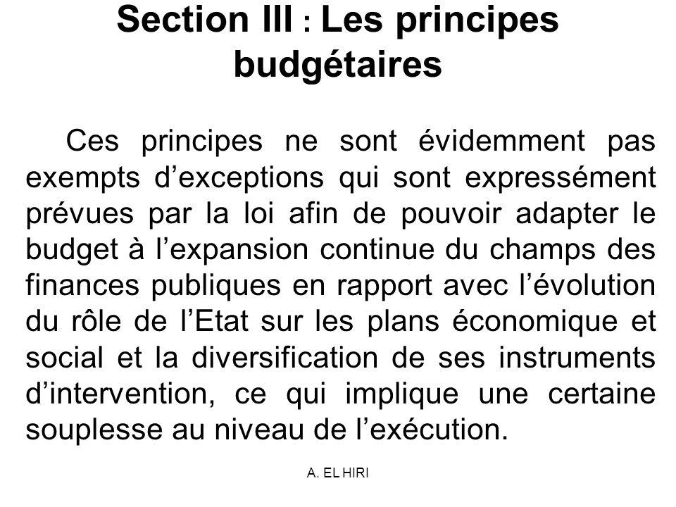 A. EL HIRI Section III : Les principes budgétaires Ces principes ne sont évidemment pas exempts dexceptions qui sont expressément prévues par la loi a