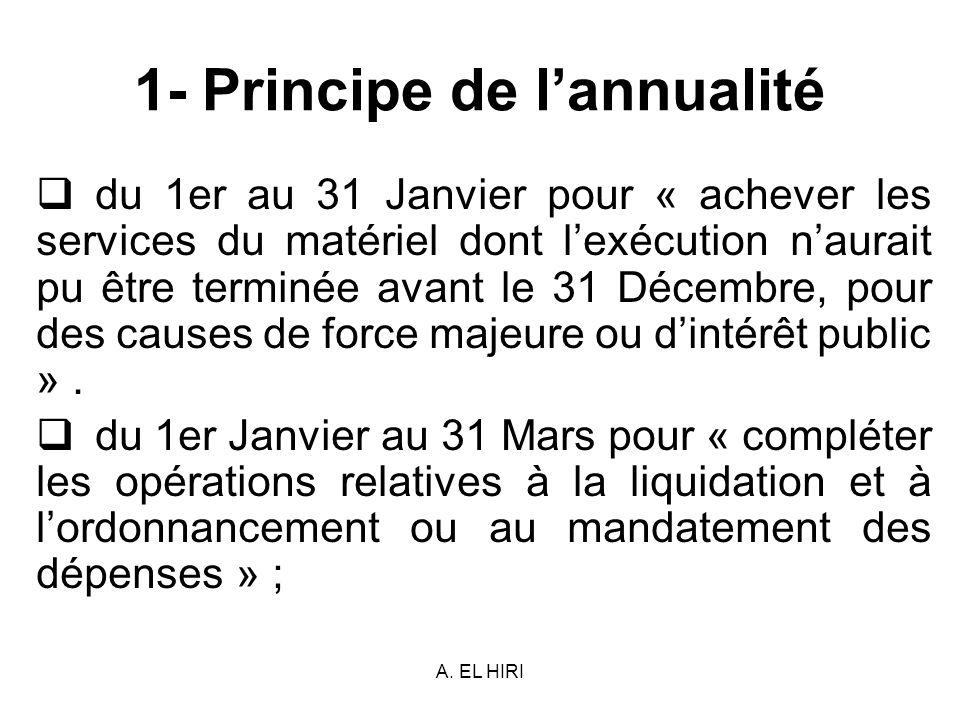 A. EL HIRI 1- Principe de lannualité du 1er au 31 Janvier pour « achever les services du matériel dont lexécution naurait pu être terminée avant le 31