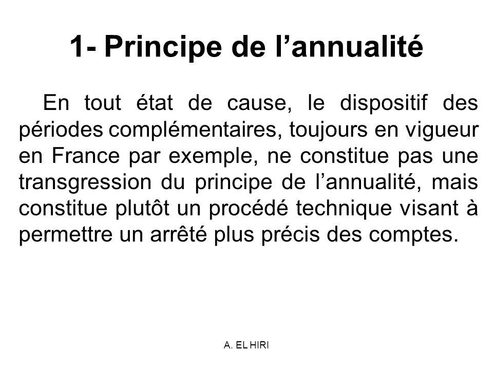 A. EL HIRI 1- Principe de lannualité En tout état de cause, le dispositif des périodes complémentaires, toujours en vigueur en France par exemple, ne