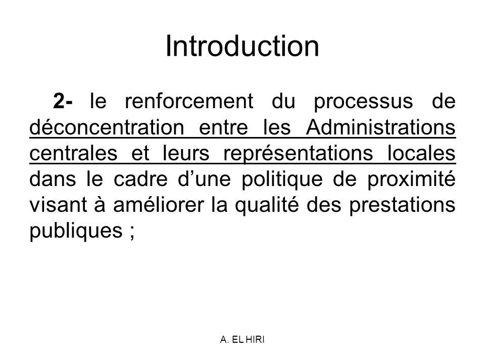 A. EL HIRI Introduction 2- le renforcement du processus de déconcentration entre les Administrations centrales et leurs représentations locales dans l