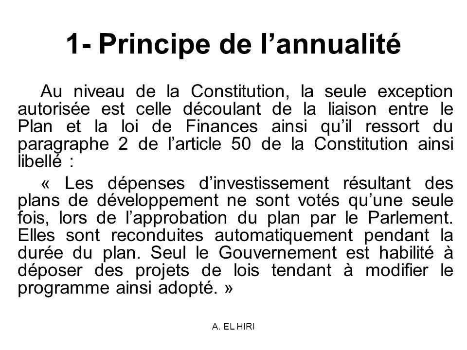 A. EL HIRI 1- Principe de lannualité Au niveau de la Constitution, la seule exception autorisée est celle découlant de la liaison entre le Plan et la