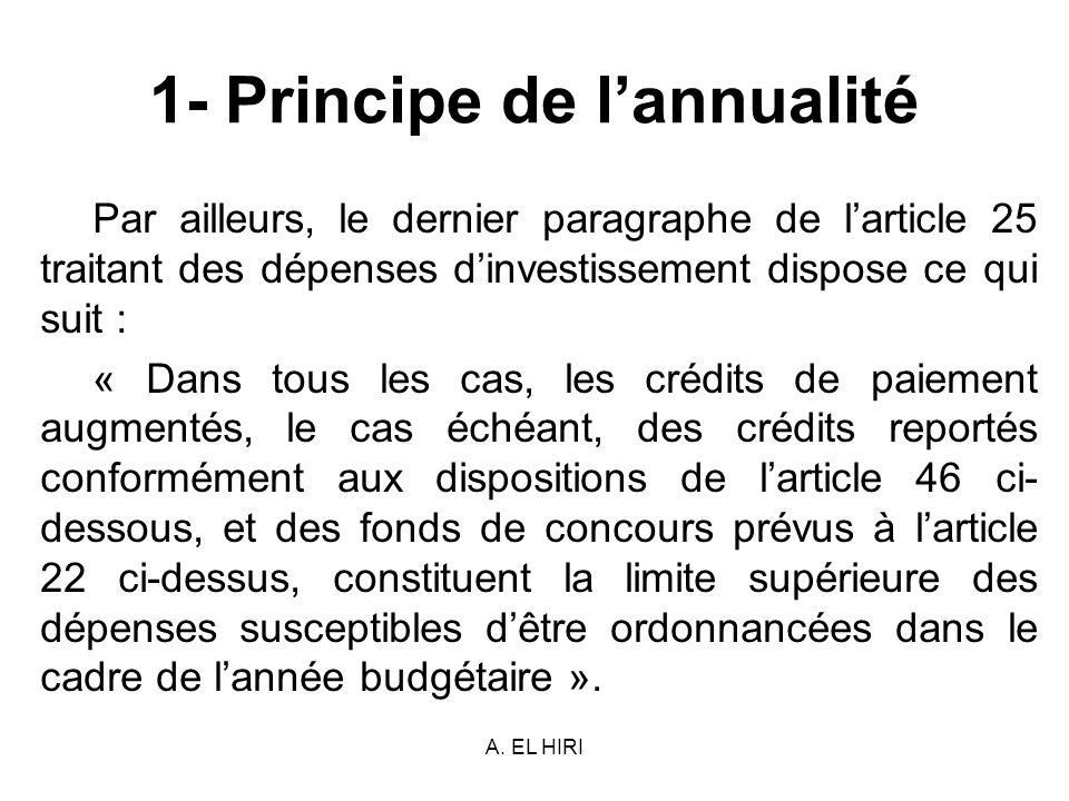 A. EL HIRI 1- Principe de lannualité Par ailleurs, le dernier paragraphe de larticle 25 traitant des dépenses dinvestissement dispose ce qui suit : «